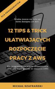 12 TIPS & TRICK UŁATWIAJĄCYCH ROZPOCZĘCIE PRACY Z AWS